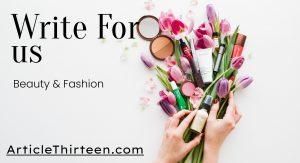 Write for us Fashion & Beauty